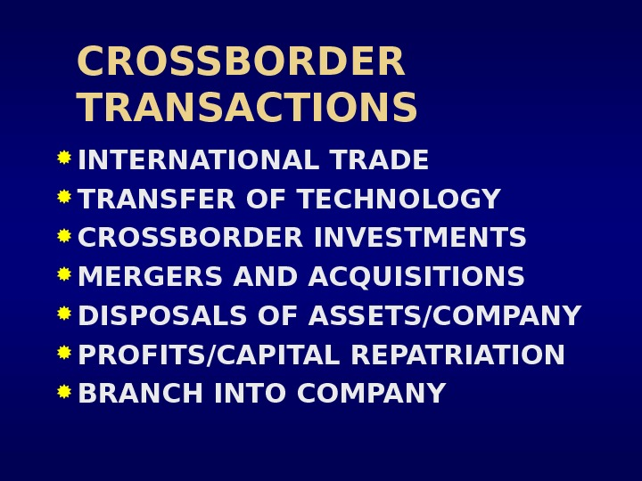 CROSSBORDER TRANSACTIONS INTERNATIONAL TRADE TRANSFER OF TECHNOLOGY CROSSBORDER INVESTMENTS MERGERS AND ACQUISITIONS DISPOSALS OF ASSETS/COMPANY PROFITS/CAPITAL