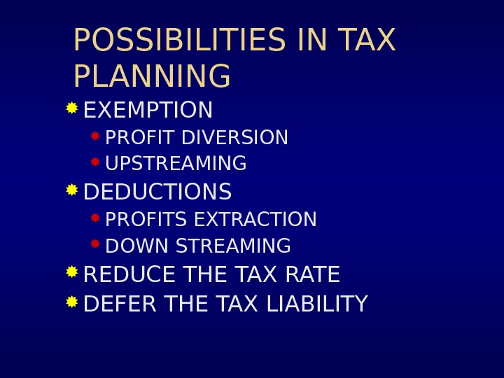 POSSIBILITIES IN TAX PLANNING EXEMPTION PROFIT DIVERSION UPSTREAMING DEDUCTIONS PROFITS EXTRACTION DOWN STREAMING REDUCE THE TAX