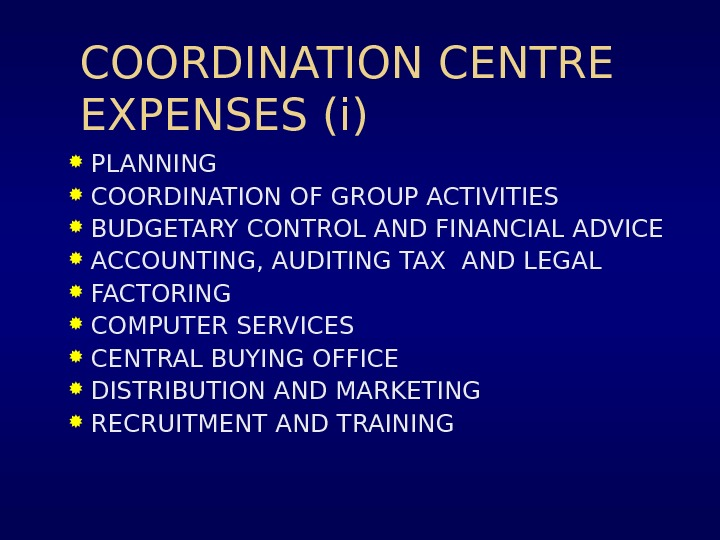 COORDINATION CENTRE EXPENSES (i) PLANNING COORDINATION OF GROUP ACTIVITIES BUDGETARY CONTROL AND FINANCIAL ADVICE ACCOUNTING, AUDITING