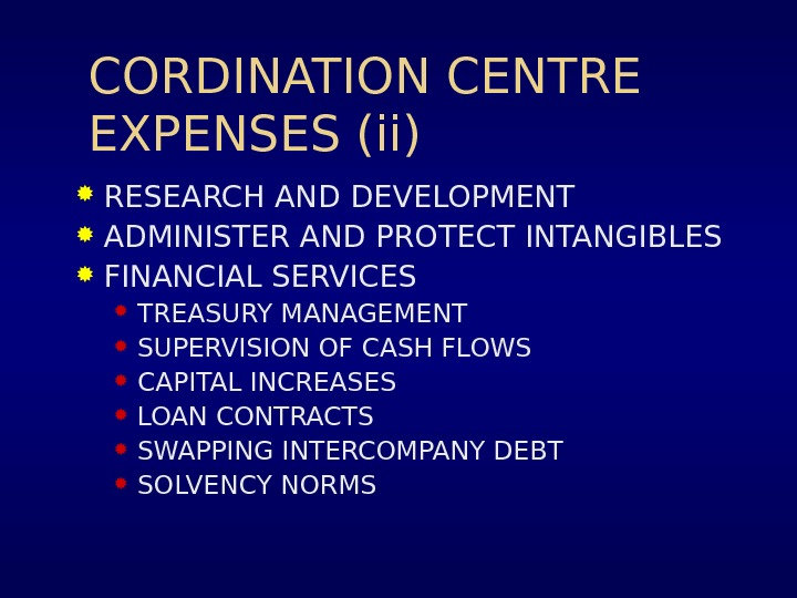 CORDINATION CENTRE EXPENSES (ii) RESEARCH AND DEVELOPMENT ADMINISTER AND PROTECT INTANGIBLES FINANCIAL SERVICES TREASURY MANAGEMENT SUPERVISION
