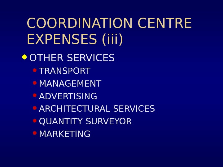 COORDINATION CENTRE EXPENSES (iii) OTHER SERVICES TRANSPORT MANAGEMENT ADVERTISING ARCHITECTURAL SERVICES QUANTITY SURVEYOR MARKETING