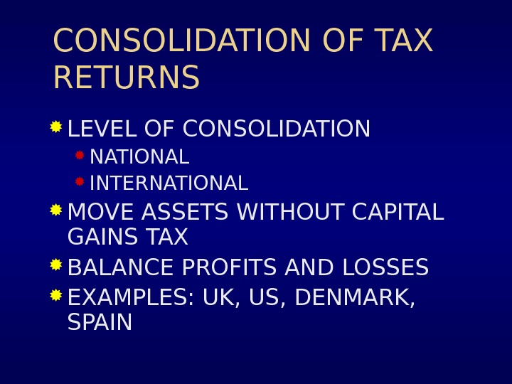 CONSOLIDATION OF TAX RETURNS LEVEL OF CONSOLIDATION NATIONAL  INTERNATIONAL MOVE ASSETS WITHOUT CAPITAL GAINS TAX