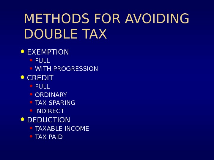 METHODS FOR AVOIDING DOUBLE TAX EXEMPTION FULL WITH PROGRESSION CREDIT FULL ORDINARY TAX SPARING INDIRECT