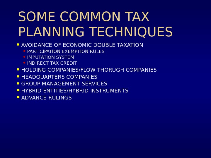 SOME COMMON TAX PLANNING TECHNIQUES AVOIDANCE OF ECONOMIC DOUBLE TAXATION PARTICIPATION EXEMPTION RULES IMPUTATION SYSTEM INDIRECT