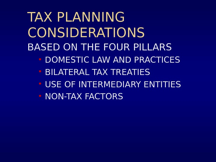 TAX PLANNING CONSIDERATIONS BASED ON THE FOUR PILLARS • DOMESTIC LAW AND PRACTICES • BILATERAL TAX