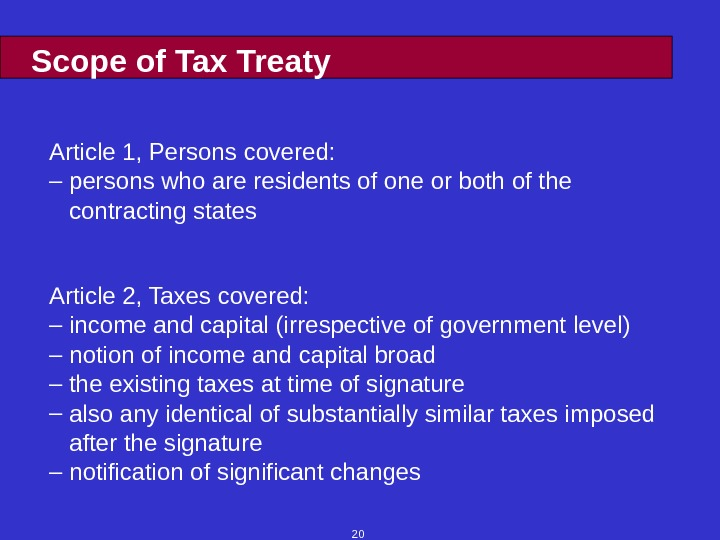 20 Scope of Tax Treaty Article 1, Persons covered: –  persons who are residents of