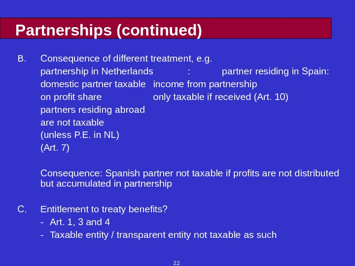 22 Partnerships (continued) B. Consequence of different treatment, e. g. partnership in Netherlands :  partner