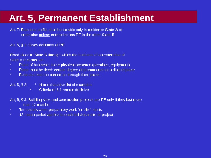 26 Art. 5, Permanent Establishment Art. 7: Business profits shall be taxable only in residence State