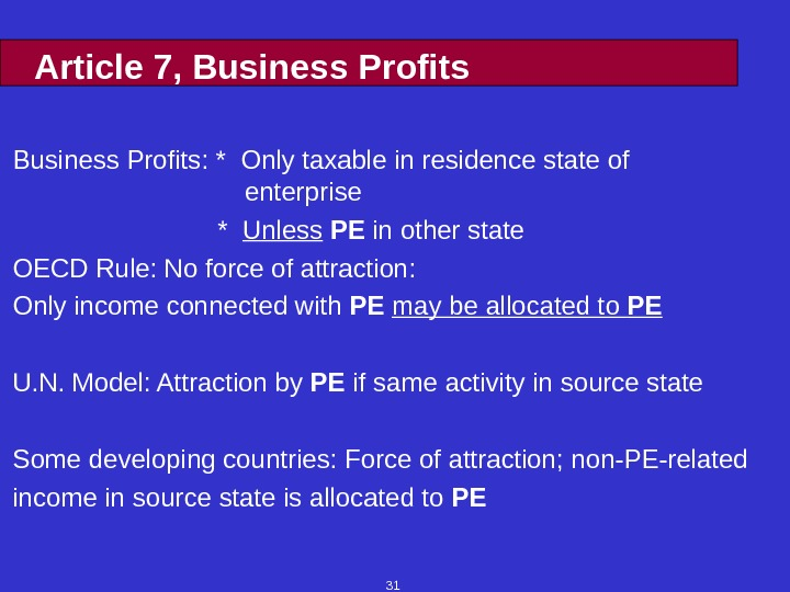 31 Article 7, Business Profits: * Only taxable in residence state of enterprise   *