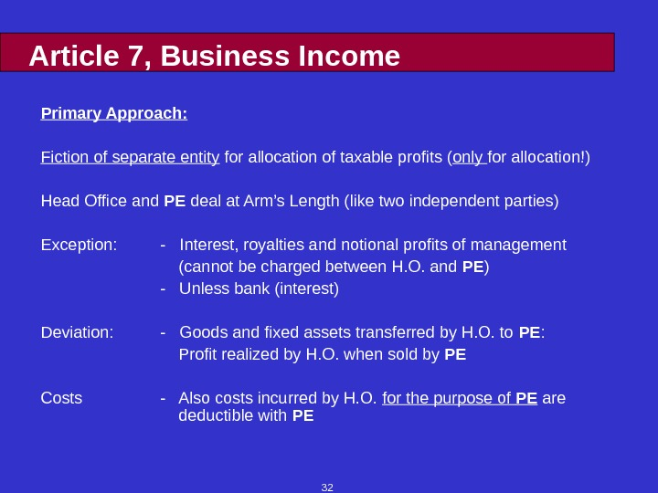 32 Article 7, Business Income Primary Approach: Fiction of separate entity for allocation of taxable profits