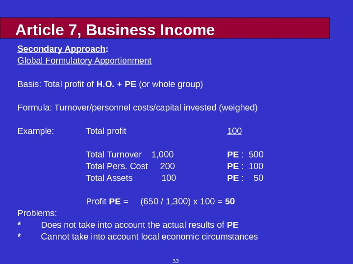 33 Article 7, Business Income Secondary Approach : Global Formulatory Apportionment Basis: Total profit of H.
