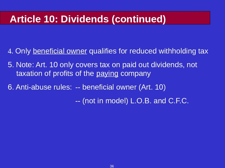36 Article 10: Dividends (continued) 4.  Only beneficial owner qualifies for reduced withholding tax 5.