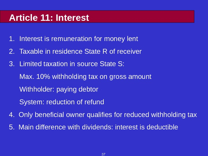 37 Article 11: Interest 1. Interest is remuneration for money lent 2. Taxable in residence State