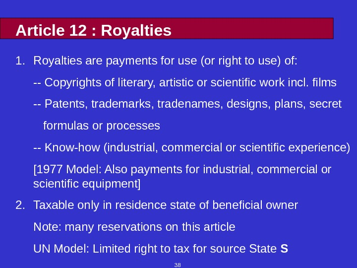 38 Article 12 : Royalties 1. Royalties are payments for use (or right to use) of: