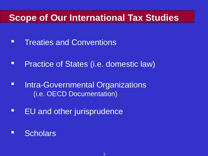 5 Scope of Our International Tax Studies Treaties and Conventions Practice of States (i. e. domestic