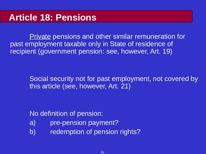41 Article 18: Pensions Private pensions and other similar remuneration for past employment taxable only in