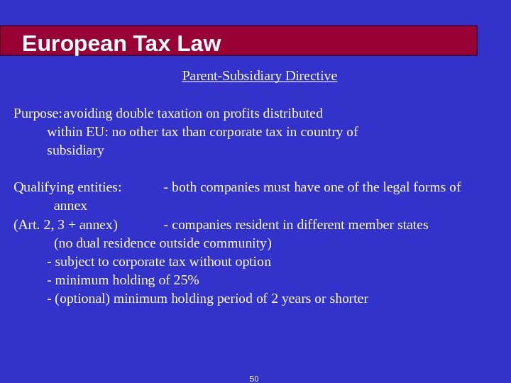 50 European Tax Law Parent-Subsidiary Directive Purpose: avoiding double taxation on profits distributed within EU: no