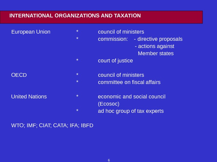 6 INTERNATIONAL ORGANIZATIONS AND TAXATION European Union * council of ministers * commission: - directive proposals