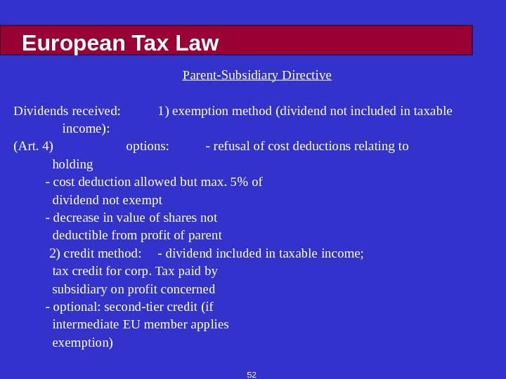 52 European Tax Law Parent-Subsidiary Directive Dividends received:  1) exemption method (dividend not included in