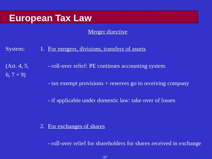 57 European Tax Law Merger directive System:  1. For mergers, divisions, transfers of assets (Art.