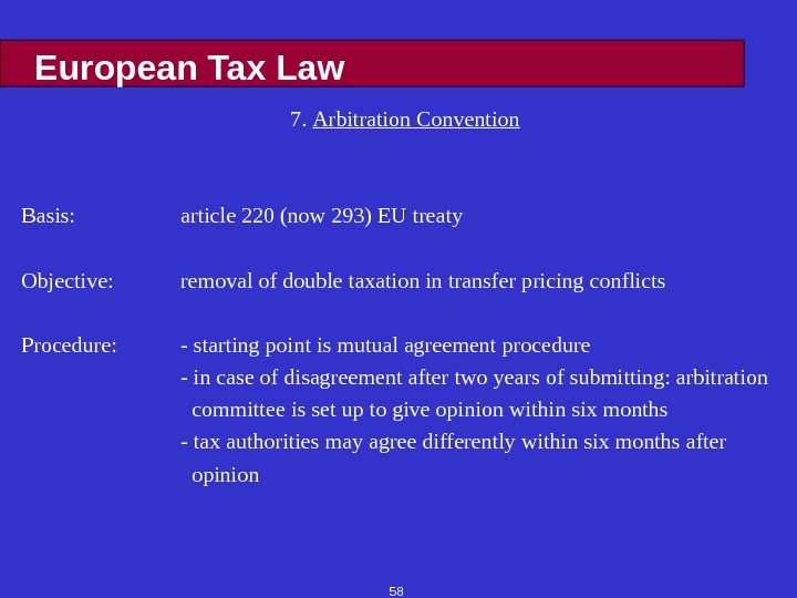 58 European Tax Law 7.  Arbitration Convention Basis: article 220 (now 293) EU treaty Objective: