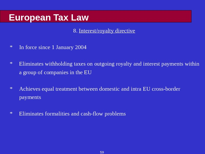59 European Tax Law 8.  Interest/royalty directive * In force since 1 January 2004 *