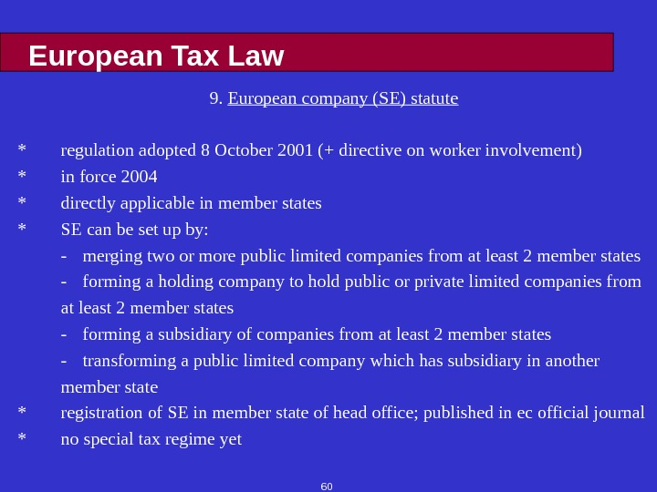 60 European Tax Law 9.  European company (SE) statute * regulation adopted 8 October 2001