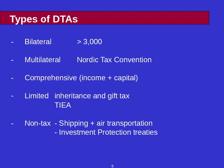8 Types of DTAs - Bilateral  3, 000 - Multilateral Nordic Tax Convention - Comprehensive