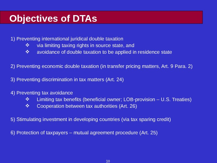 10 Objectives of DTAs 1) Preventing international juridical double taxation via limiting taxing rights in source