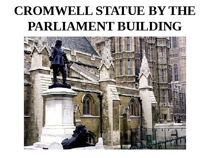 CROMWELL STATUE BY THE PARLIAMENT BUILDING