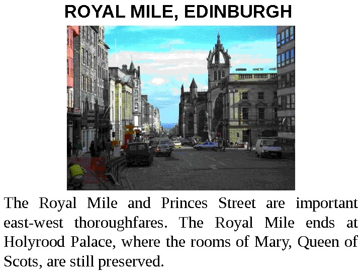 ROYAL MILE, EDINBURGH  The Royal Mile and Princes Street are important east-west thoroughfares.