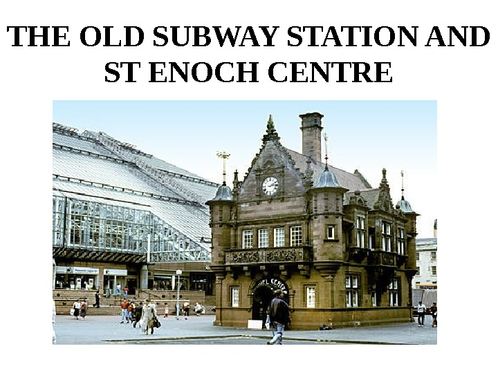 THE OLD SUBWAY STATION AND ST ENOCH CENTRE