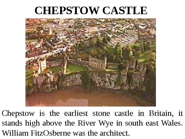 CHEPSTOW CASTLE  Chepstow is the earliest stone castle in Britain,  it stands