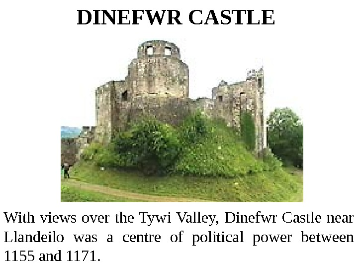 DINEFWR CASTLE  With views over the Tywi Valley,  Dinefwr Castle near Llandeilo
