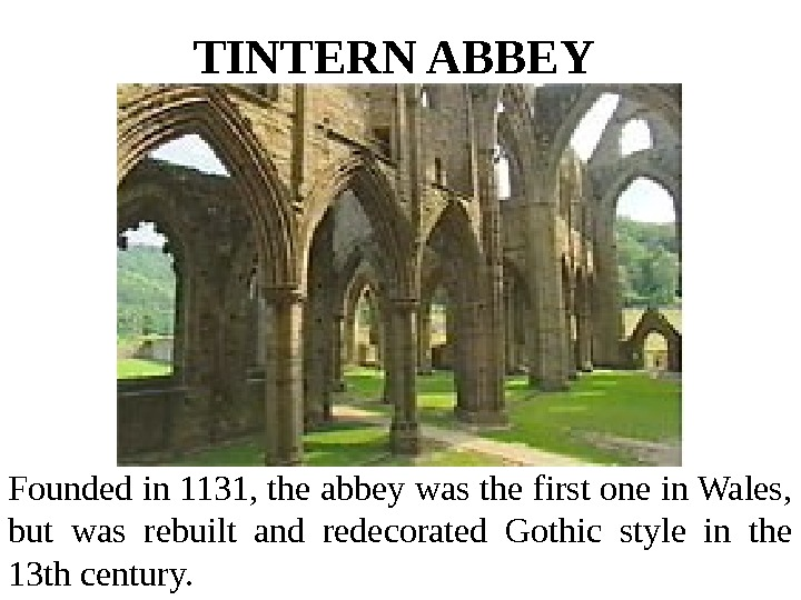 TINTERN ABBEY  Founded in 1131, the abbey was the first one in Wales,