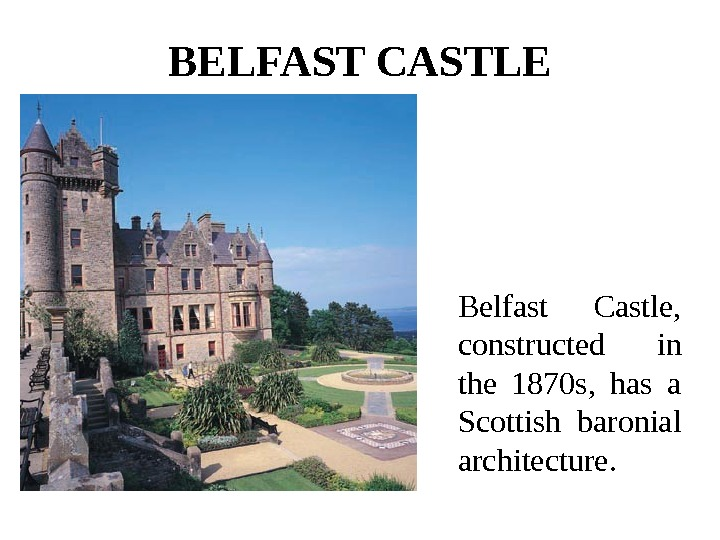 BELFAST CASTLE Belfast Castle,  constructed in the 1870 s,  has a Scottish