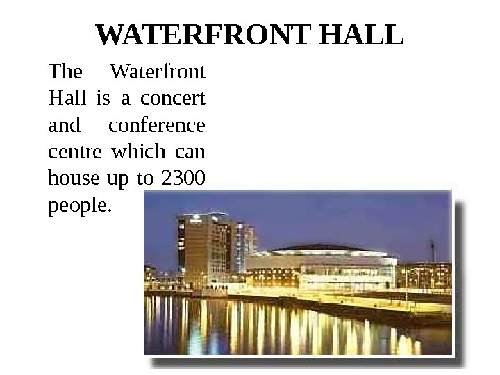 WATERFRONT HALL The Waterfront Hall is a concert and conference centre which can house