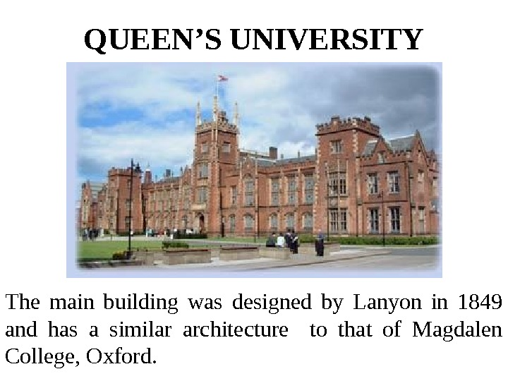 QUEEN'S UNIVERSITY The main building was designed by Lanyon in 1849 and has a