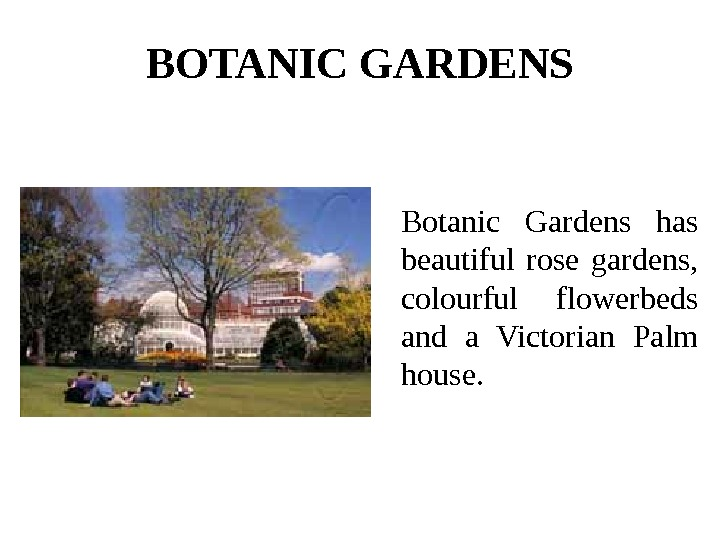 BOTANIC GARDENS Botanic Gardens has beautiful rose gardens,  colourful flowerbeds and a Victorian