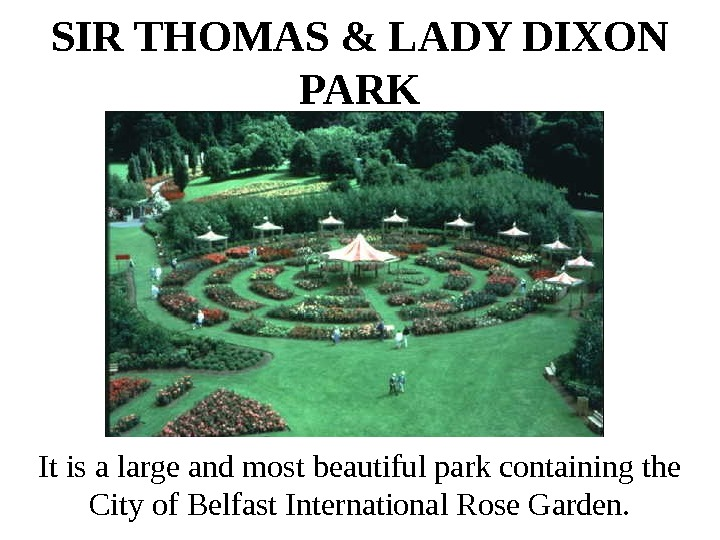 SIR THOMAS & LADY DIXON PARK It is a large and most beautiful park