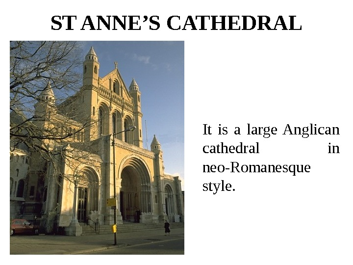ST ANNE'S CATHEDRAL It is a large Anglican cathedral in neo-Romanesque style.