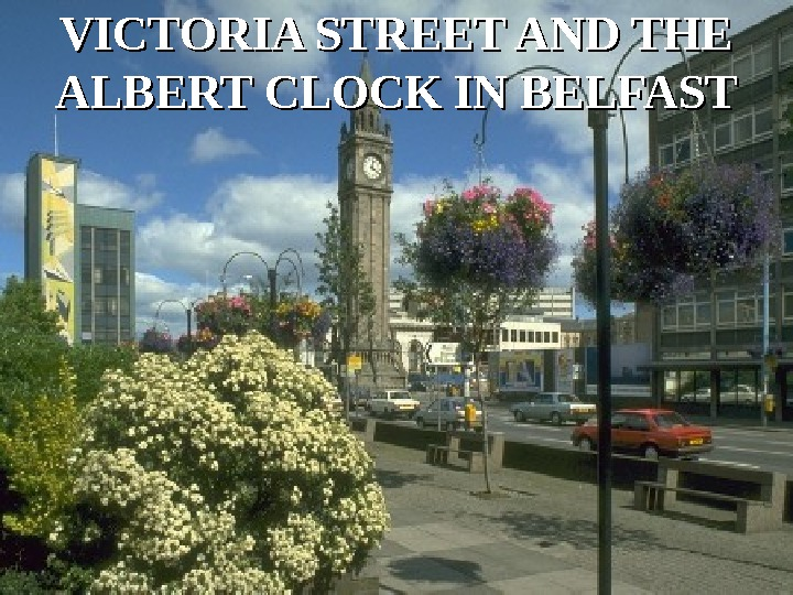 VICTORIA STREET AND THE ALBERT CLOCK IN BELFAST