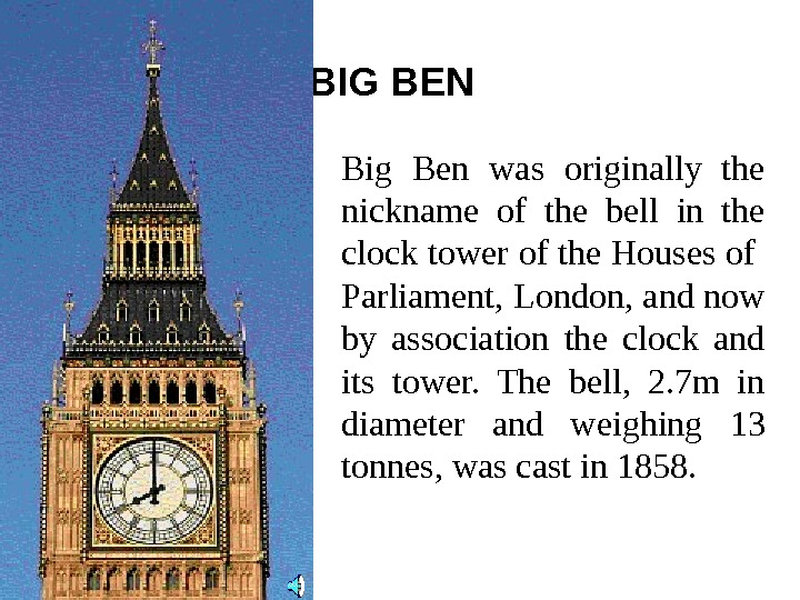 BIG BEN  Big Ben was originally the nickname of the bell in the