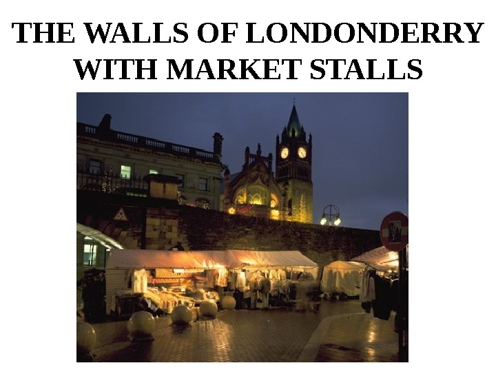 THE WALLS OF LONDONDERRY WITH MARKET STALLS