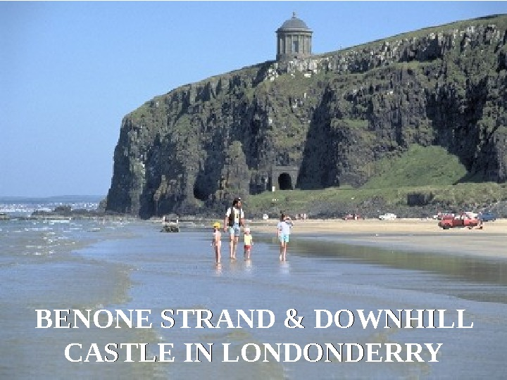 BENONE STRAND & DOWNHILL CASTLE IN LONDONDERRY