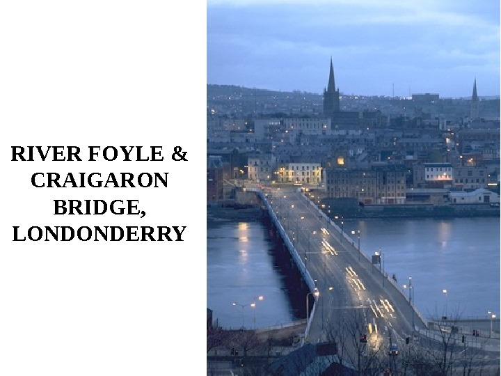 RIVER FOYLE & CRAIGARON BRIDGE,  LONDONDERRY