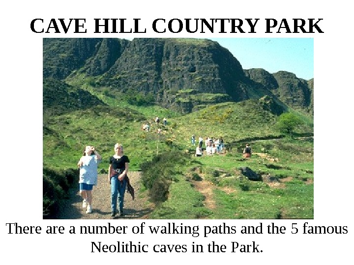 CAVE HILL COUNTRY PARK There a number of walking paths and the 5 famous