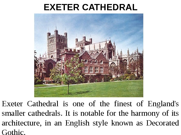 EXETER CATHEDRAL Exeter Cathedral is one of the finest of England's smaller cathedrals.