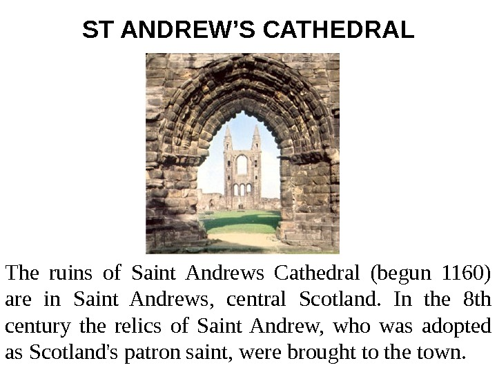 ST ANDREW ' S CATHEDRAL The ruins of Saint Andrews Cathedral (begun 1160) are