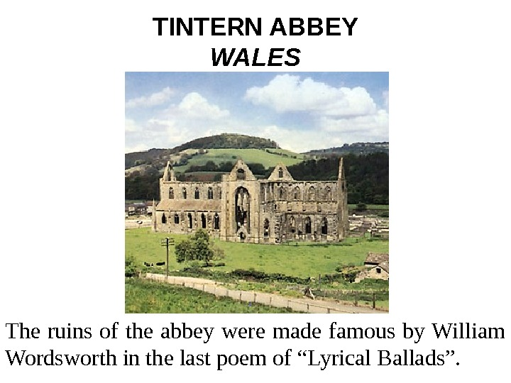 TINTERN ABBEY WALES The ruins of the abbey were made famous by William Wordsworth